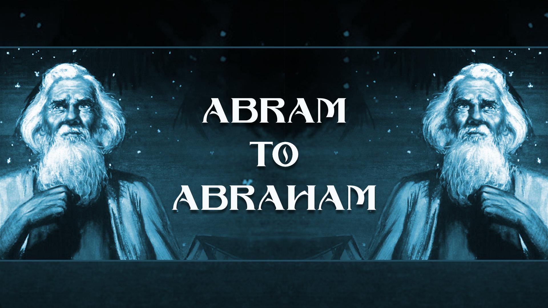 2019-10-06 Abram To Abraham.jpg