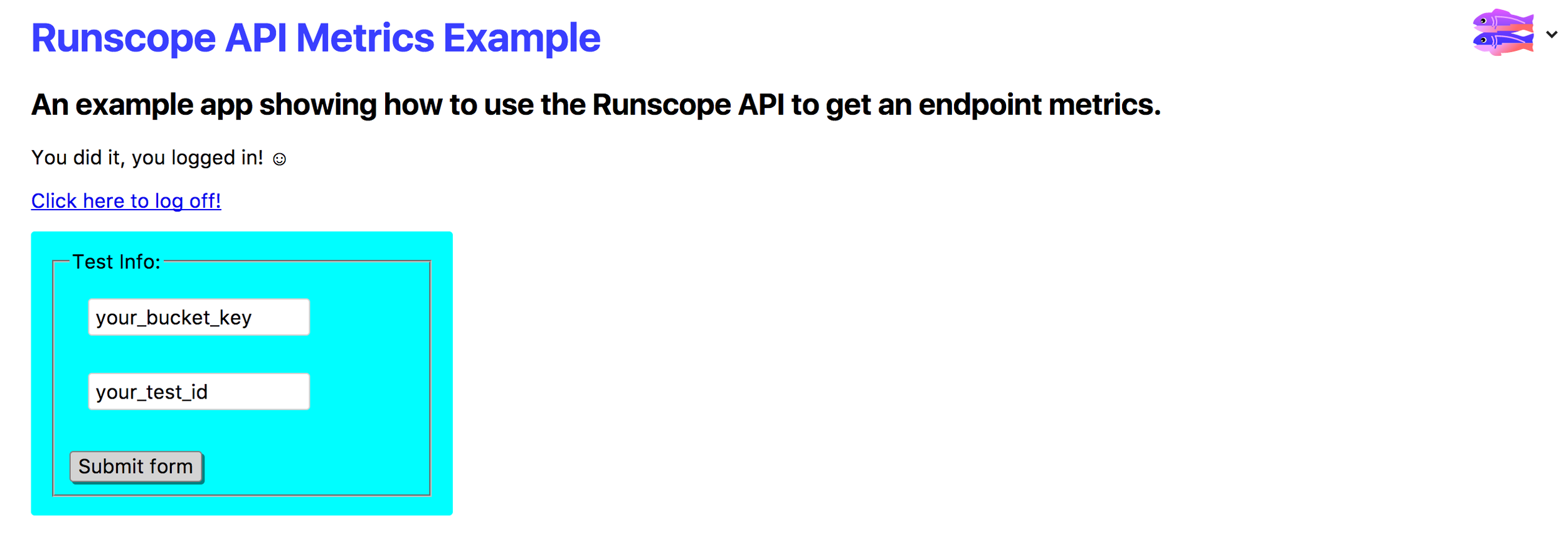 The Glitch runscope-api-metric app, showing the screen after a successful authentication with a user's Runscope credentials. It contains a simple form with two text fields: one for the bucket key with the placeholder text your_bucket_key, and one for the test id with the placeholder text your_test_id. There's a submit form button below the two fields, that will make the API call to the Runscope API Metrics endpoint with the information in the text fields.