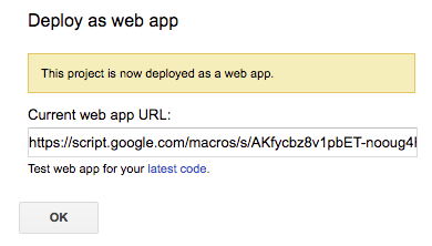 """The pop-up shown once you're in the Google Script editor, and you select """"Publish"""", and """"Deploy as a web app..."""". It shows a message saying """"This project is now deployed as a web app."""", and a """"Current web app URL:"""" with a link for the user to access their web app."""