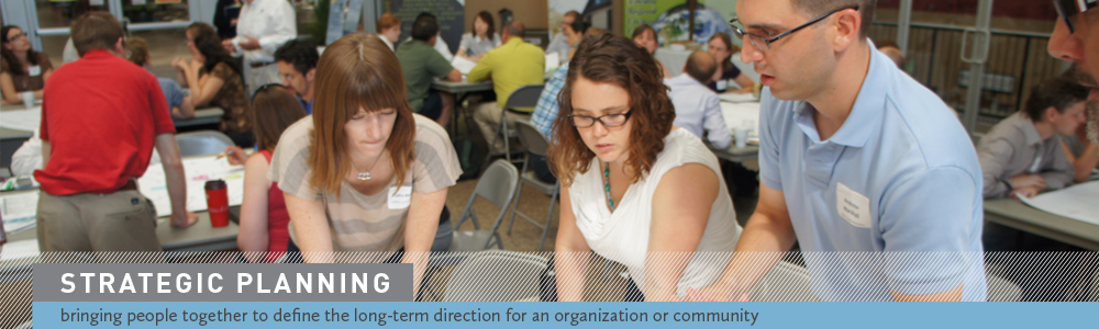 Strategic Planning: bringing people together to define the long-term direction for an organization or community.