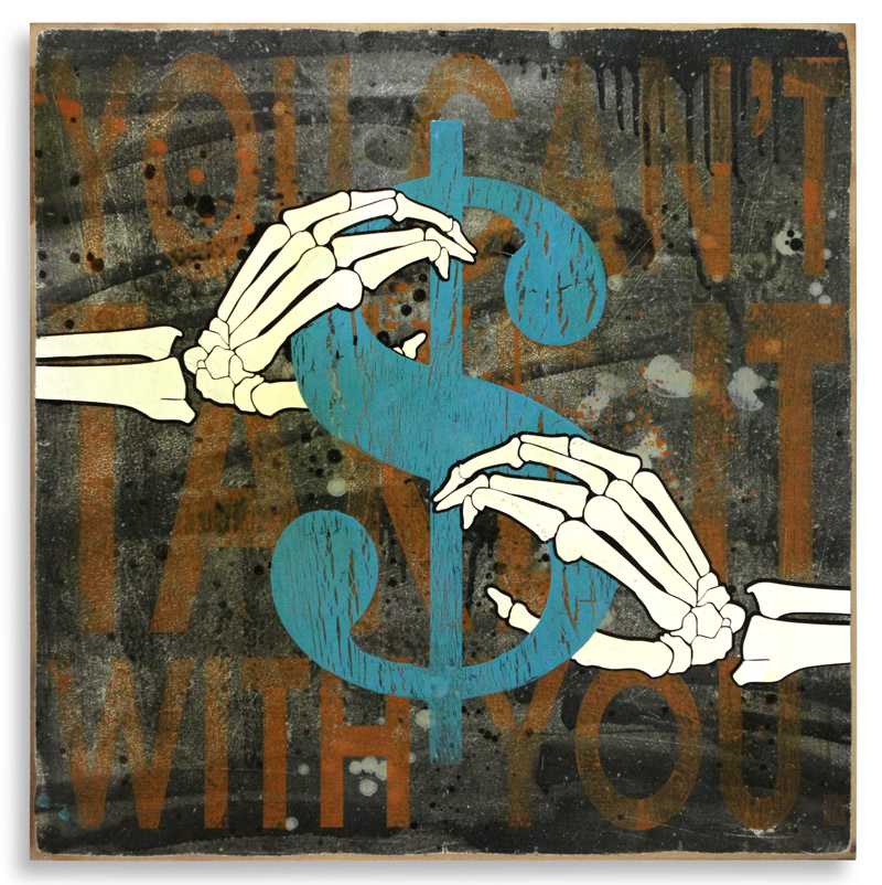 """Denial You Can't Take It With You  Spray Paint on Wood 24"""" x 24"""" $350 Edition Size: 4"""