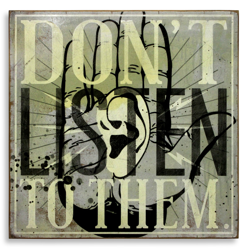 """Denial Don't Listen to Them  Spray Paint on Wood 24"""" x 24""""  SOLD  Edition Size: 10"""