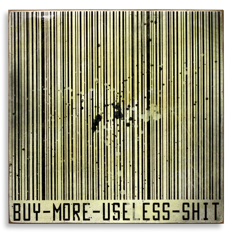 """Denial Buy More Useless Shit  Spray Paint on Wood 24"""" x 24""""  SOLD  Edition Size: 10"""