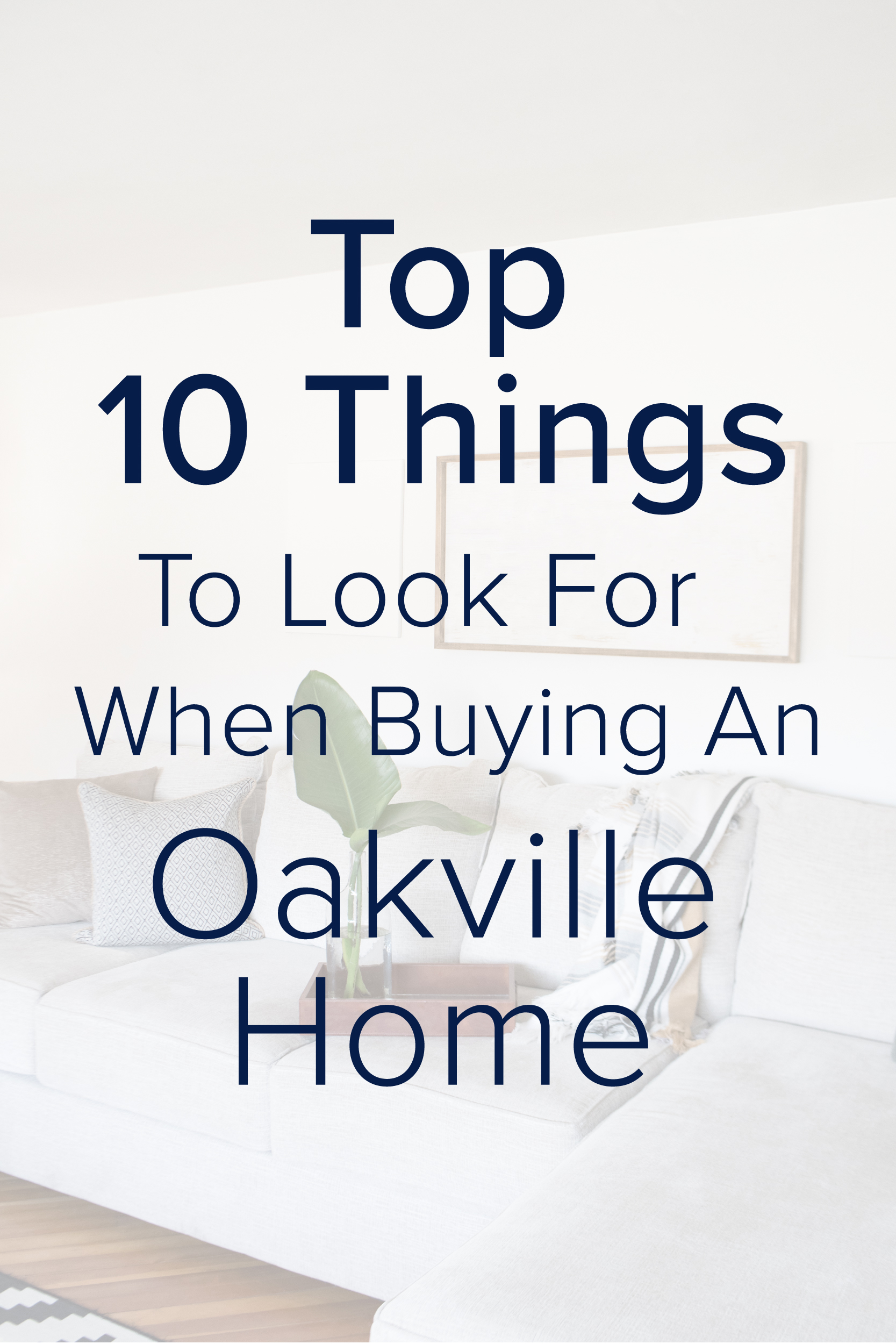 top-ten-things-to-look-for-when-buying-an-oakville-home.jpg