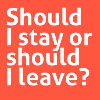 Should I stay or should I leave?