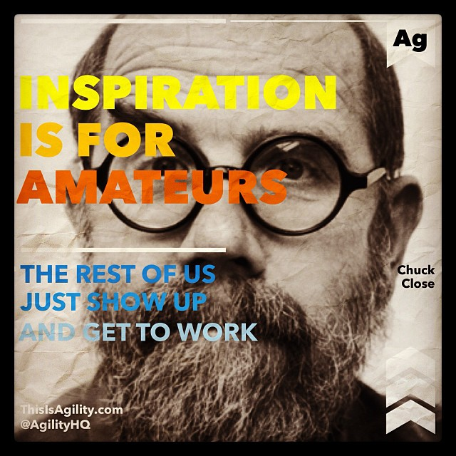 Inspiration is for amateurs, the rest of us just show up and get to work - Chuck Close #Quotes