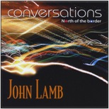 John Lamb's 2010 release Conversations North of the Border