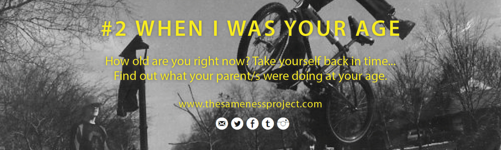 #ShareYourSameness Experiment 2 - When I was Your Age. How old are you right now? Take yourself back in time and find out what your parent/s were doing at your age.