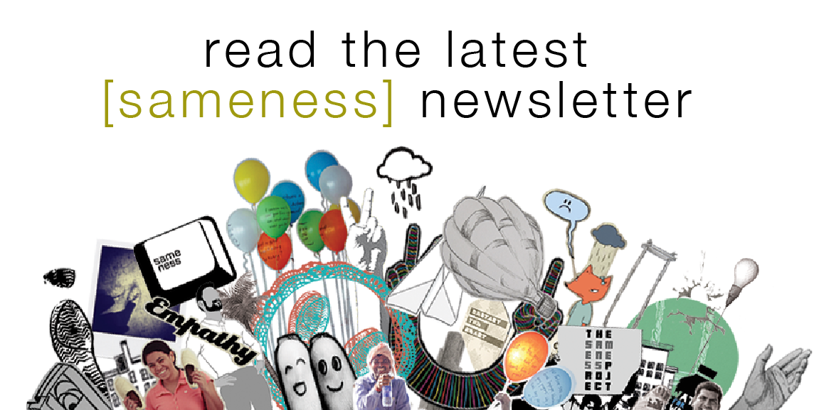read the latest sameness newsletter here!