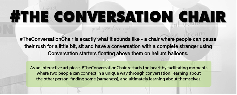 The Conversation Chair is exactly what it sounds like - a chair where people can pause their rush for a little bit, sit and have a conversation with a complete strangers using Conversation starters floating above them on helium balloons.