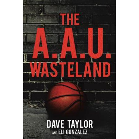 The A.A.U WASTELAND BY COACH DAVE TAYLOR, AVAILABLE AT AMAZON.COM    CLICK IMAGE TO ORDER ONLINE TODAY