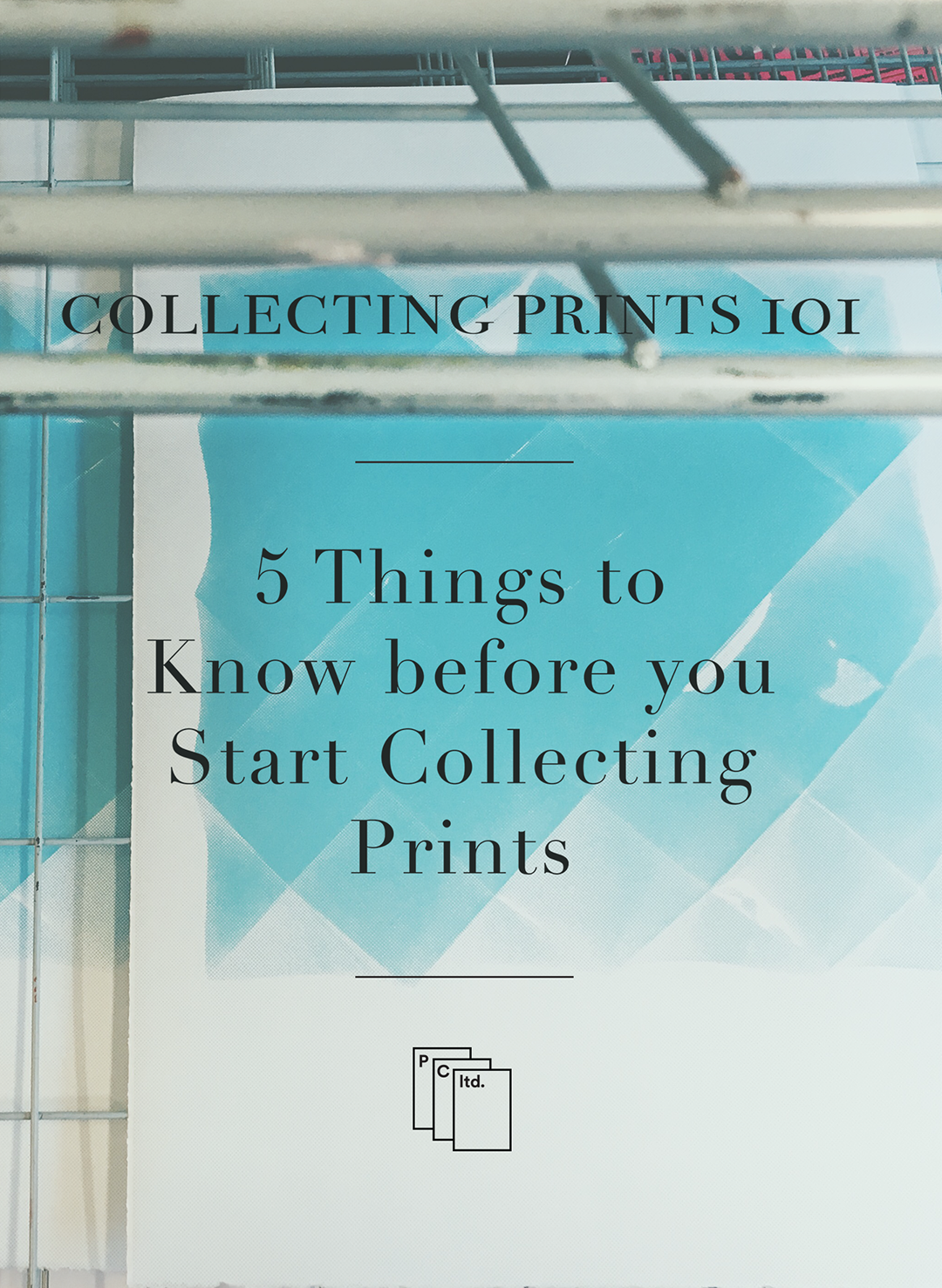 Five Things to Know Before you Start Collecting Prints from the Print Club Ltd. Journal