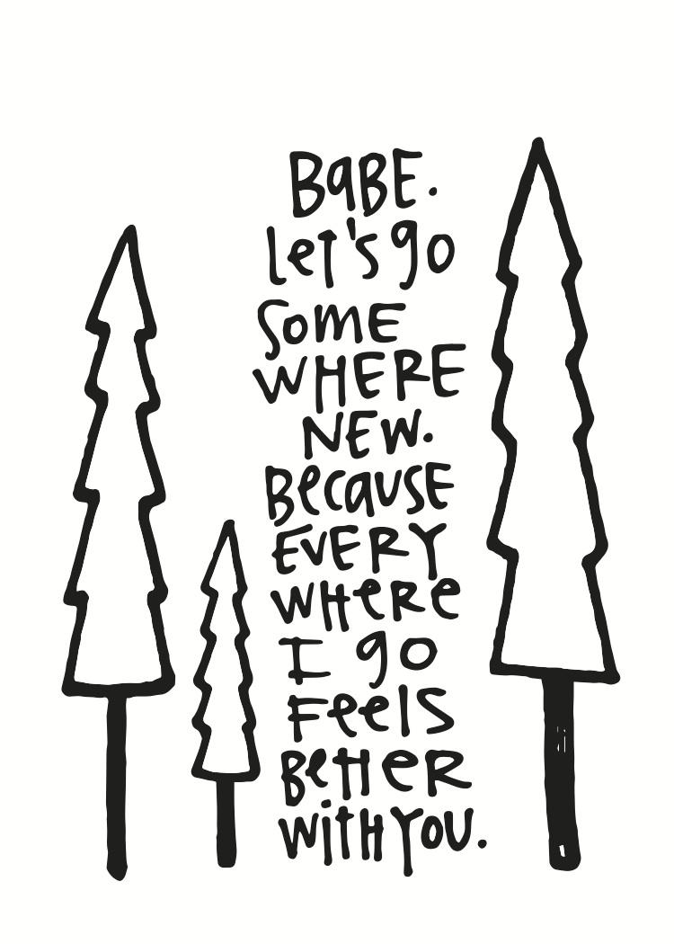 Babe Let's Go Somewhere New..jpg