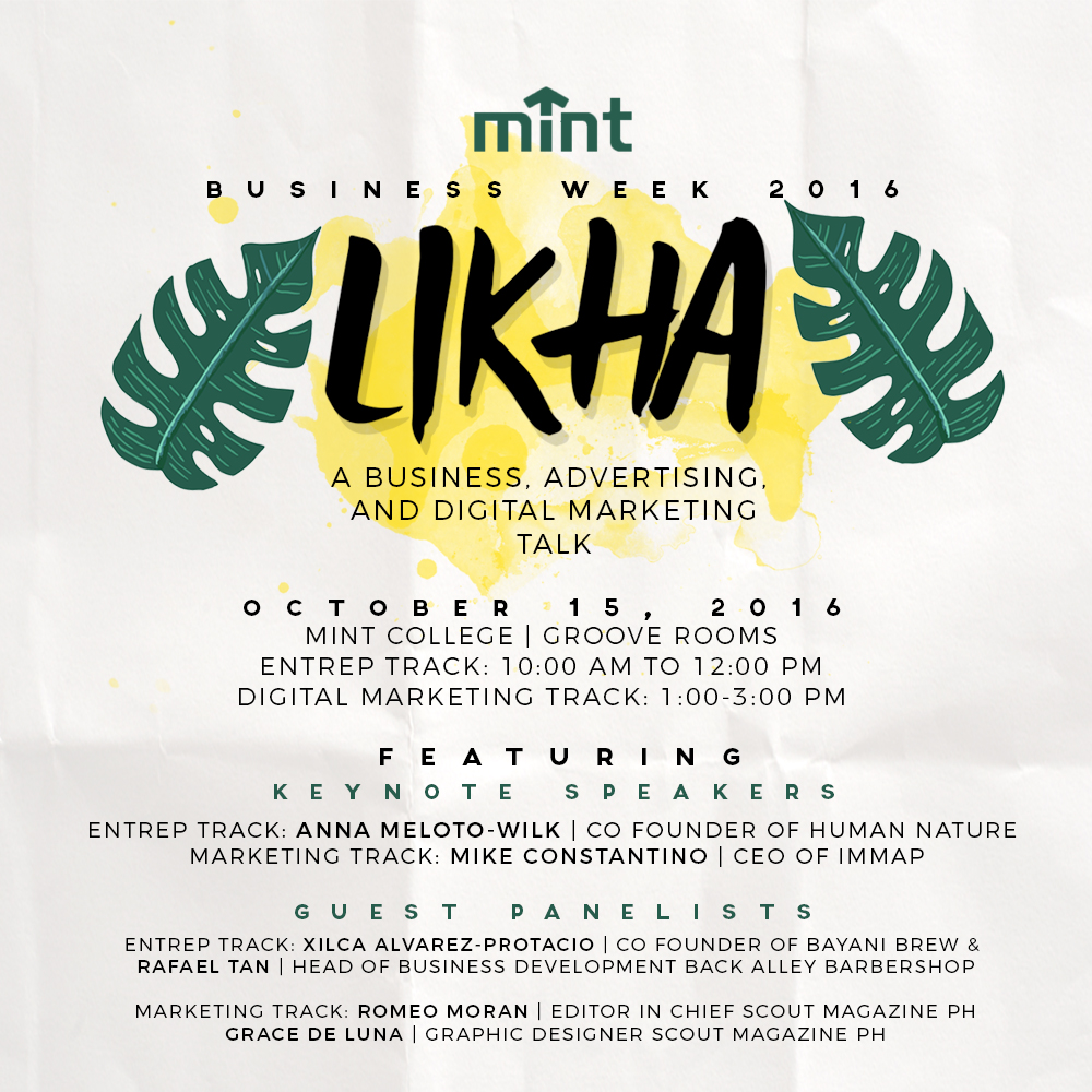 "LIKHA (FRIDAY) ""Tayo'y lumikha ng mga bagay para sa ating mga kaisipan"" This Friday, MINT College will be hosting ""LIKHA"". A business, advertising, and digital marketing talk showcasing our country's very own top industry practitioners that make us proud to be Filipino. Featuring renowned brands like Human Nature, Bayani Brew, and Scout Magazine, this talk is open to anyone who has the vision and ability to create their ideas and turn them into a one of a kind startup. LIKHA will start at 10:00 AM and at 1:00 PM."