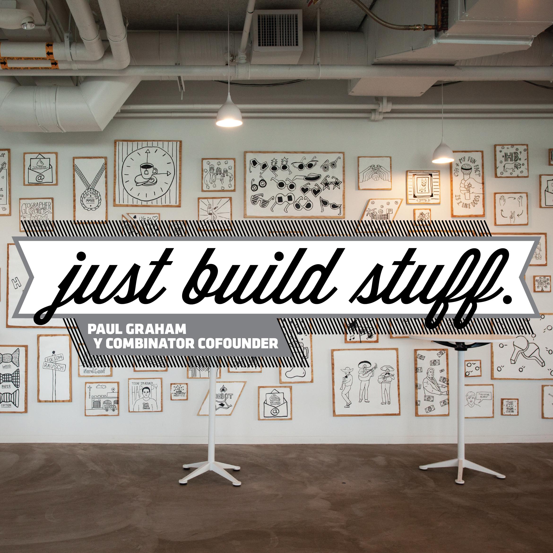 Just Build Stuff