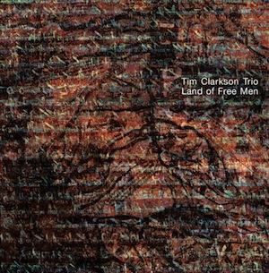 Land of Free Men - Tim Clarkson Trio
