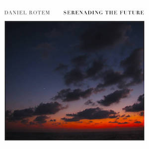 Serenading The Future - Daniel Rotem