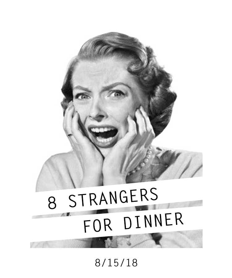 What is 8 Strangers for Dinner? - 8 Strangers for Dinner is one of the most fear-inducing activities we do at Living Stones Church.Here's how it works - sign up below and you will then be randomly grouped with six or seven others for a dinner in someone's home on Wednesday, August 15. Your host will contact you prior to the dinner, give you directions and tell you what to bring.No, it's not for the faint of heart! But it is an extremely effective way to meet people you never would otherwise get to know. It also works as an ice breaker, making it easier to sign up for fall small groups when that begins in September.
