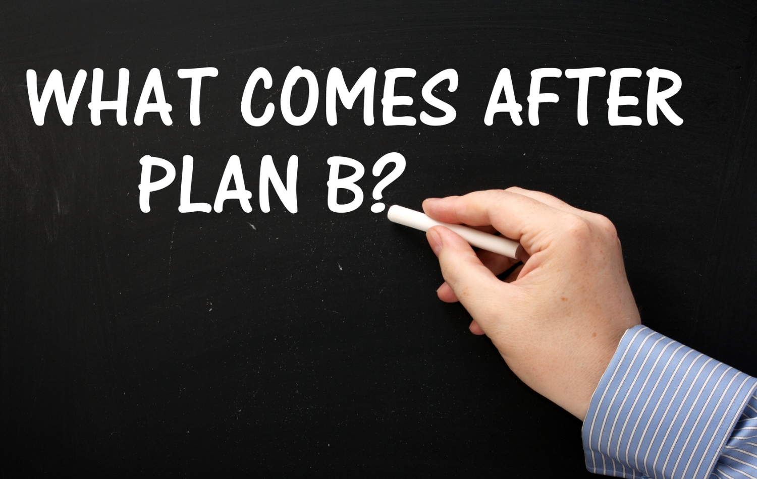 What Comes After Plan B? strategy concept on a blackboard
