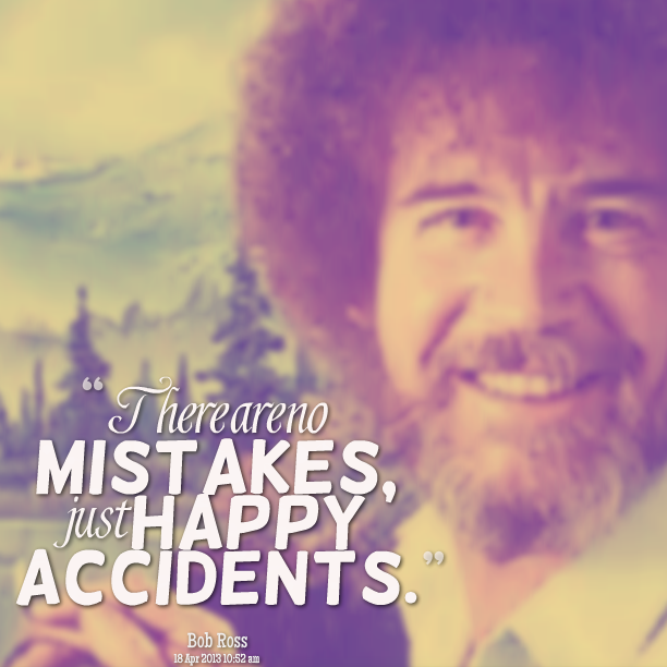 12306-there-are-no-mistakes-just-happy-accidents.png