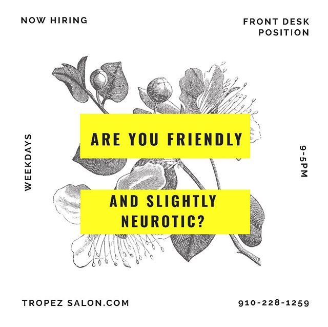 "Are you friendly — and slightly neurotic?  Perfect! We are now hiring for a front desk position. If you're interested, go online to tropezsalon.com and click ""Join Our Team"" 😊 Must be available 9-5 weekdays! Tag someone in the comments!"