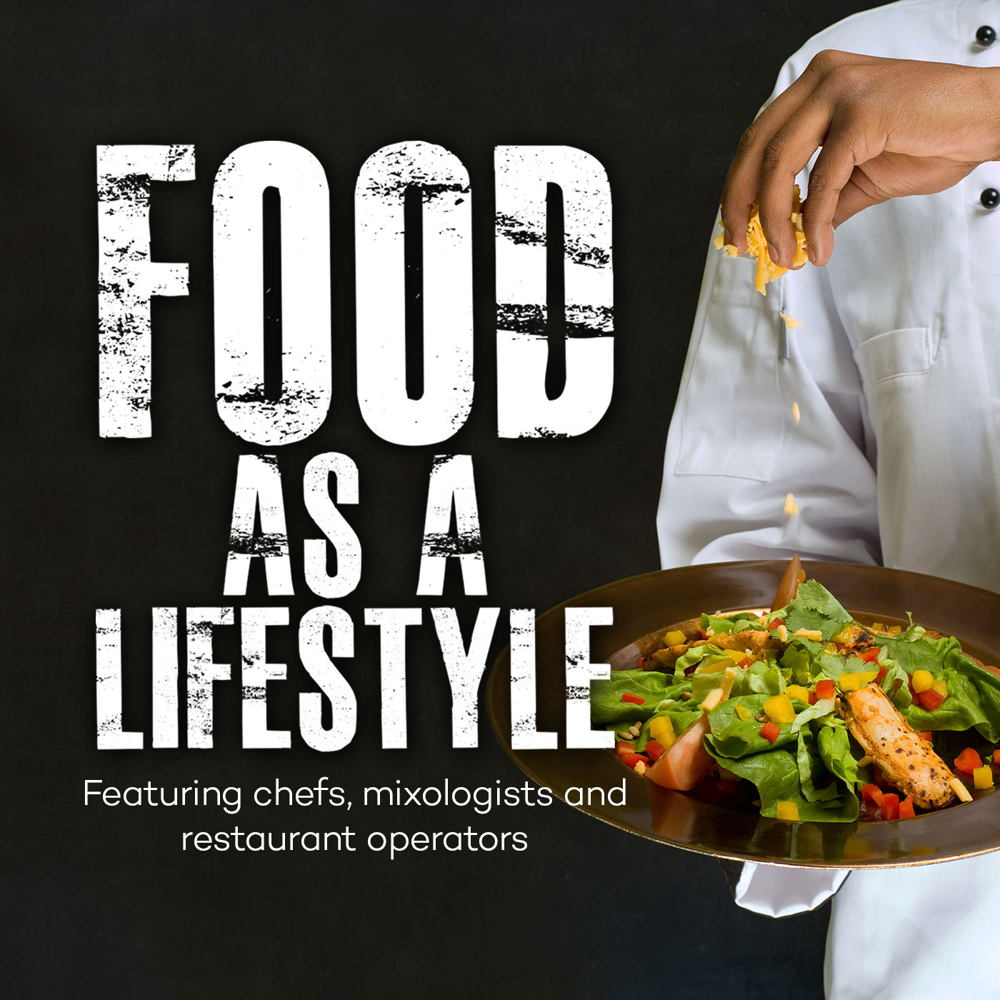 FOOD AS A LIFESTYLE  FEATURING CHEFS, MIXOLOGISTS AND RESTAURANT OPERATORS
