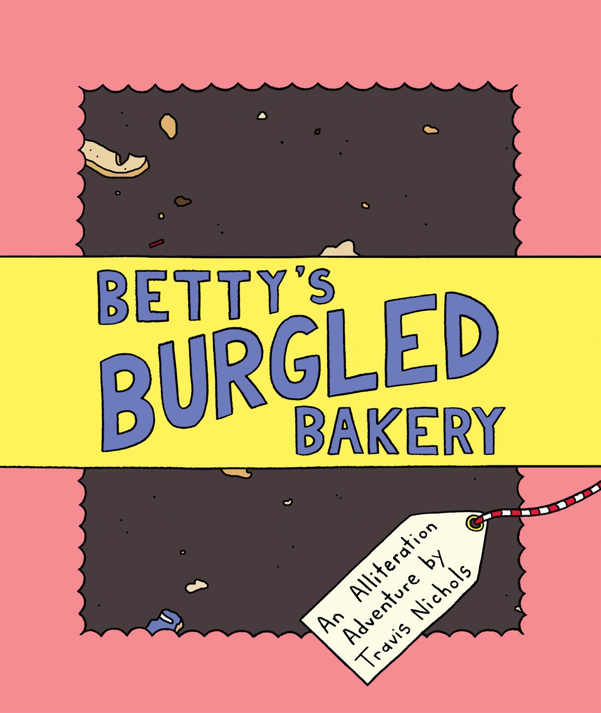 Betty's Burgled Bakery by Travis Nichols