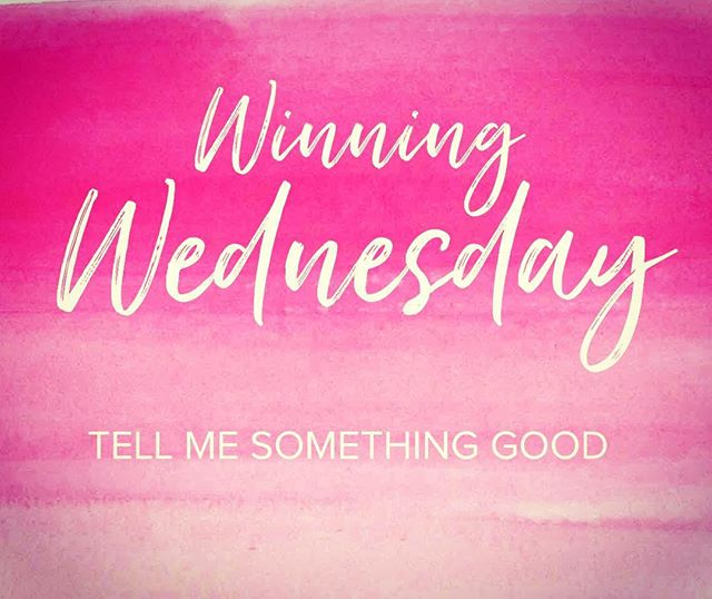 Everybody has a little good news to share every day. What's yours? #tellmesomethinggood #winningwednesday