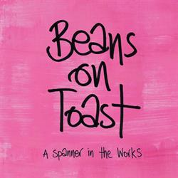 Beans on Toast –  A Spanner in the Works  (out 1 December 2016)