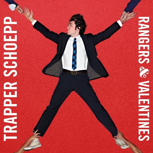 Trapper Schoepp – Rangers & Valentines