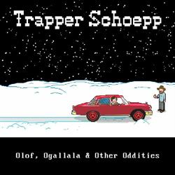 Trapper Schoepp – Olaf, Ogallala & Other Oddities EP