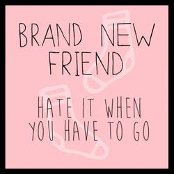 Brand New Friend – 'Hate It When You Have To Go' (click to buy download)