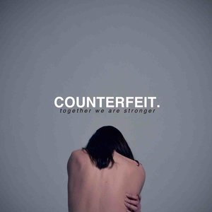 Counterfeit. –  Together We Are Stronger  (click to buy on CD, vinyl or download)
