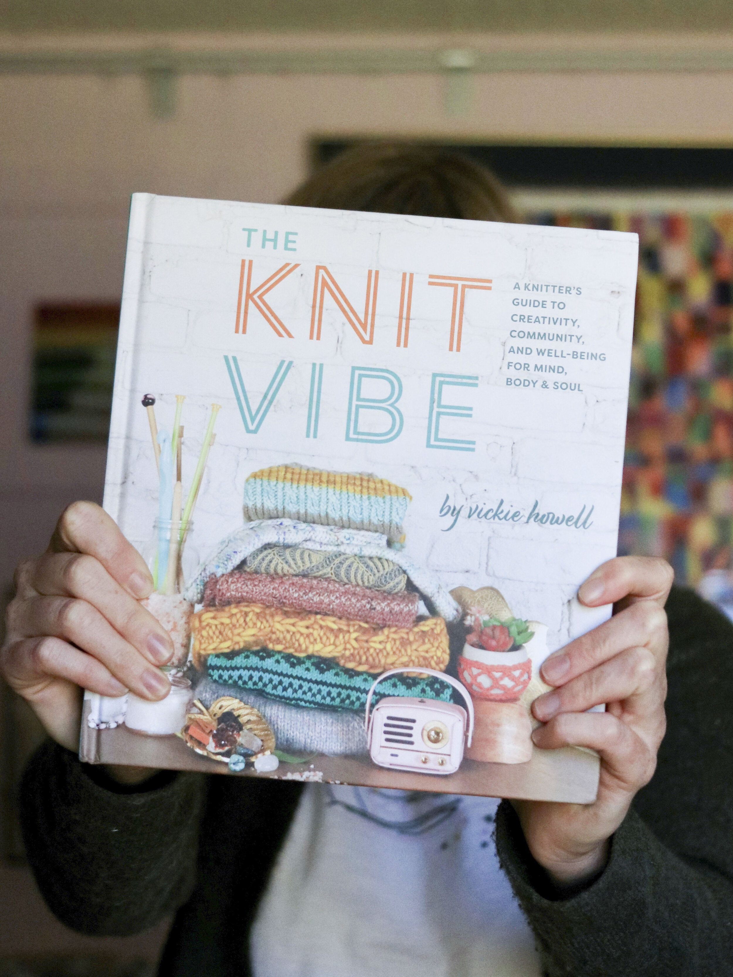 The Knit Vibe: A Knitter's Guide to Creativity, Community, and Well-being for the Mind, Body & Soul by Vickie Howell