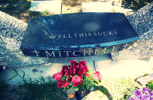 What will your tombstone read?