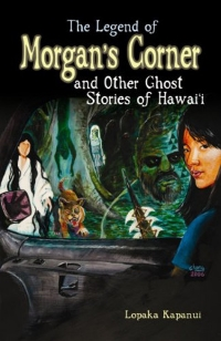 The Legend of Morgan's Corner and Other Ghost Stories of Hawaii by Lopaka Kapanui