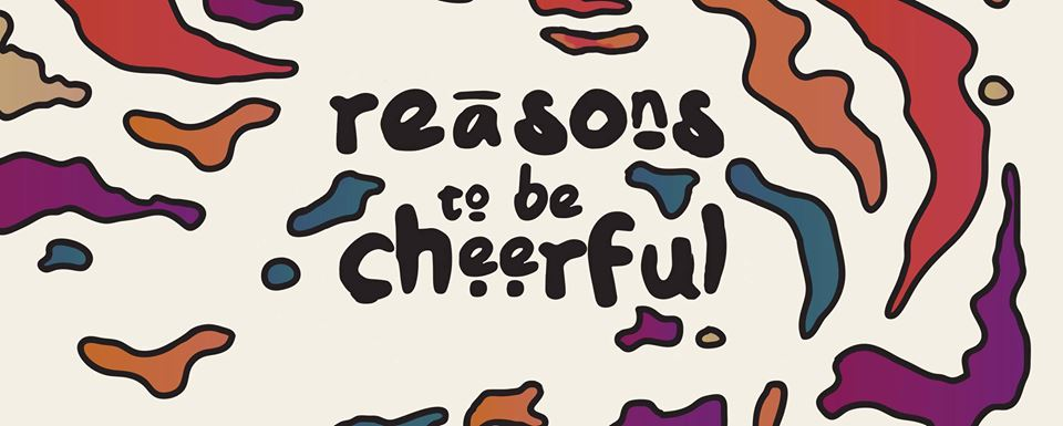 reasons to be cheerful.jpg