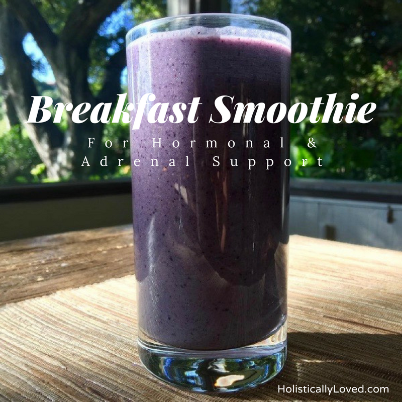 Breakfast Smoothie for Hormonal and Adrenal Support