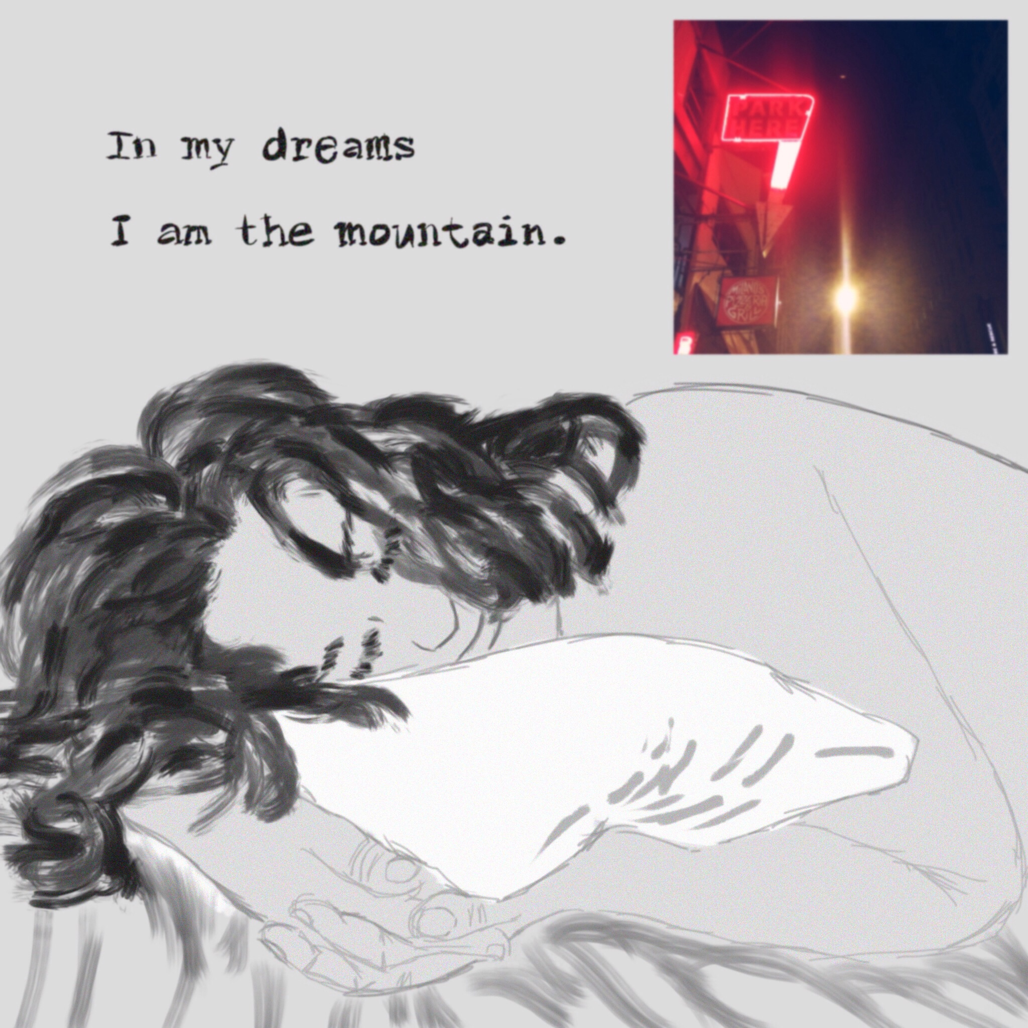 In my dreams I am the mountain.