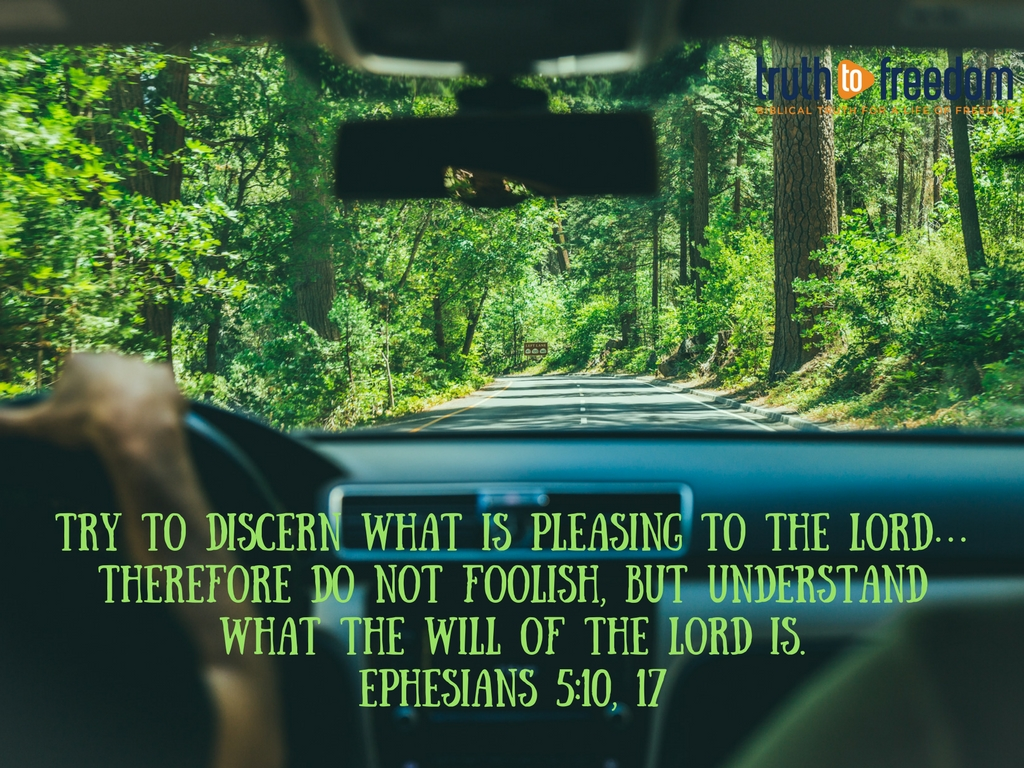 Try to discern what is pleasing to the Lord…Therefore do not foolish, but understand what the will of the Lord is.Ephesians 5-10, 17.jpg