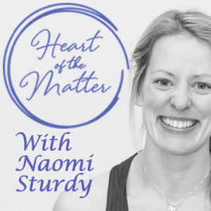 Heart of the Matter Podcast with Naomi Sturdy.jpg