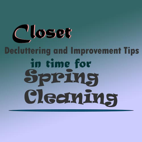 Closet Decluttering and Improvement Tips in Time for Spring Cleaning.jpg