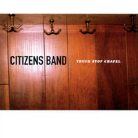 "Citizens Band ""Truck Stop Chapel"" 2002"