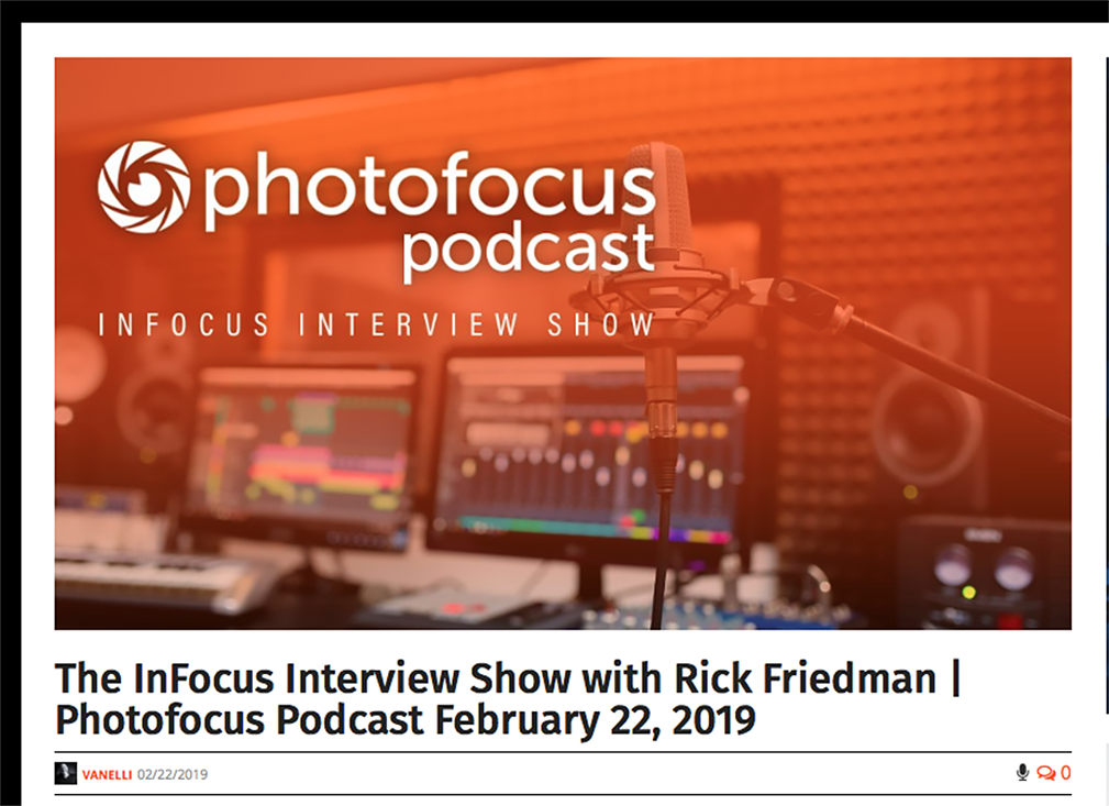 https://photofocus.com/podcasts/the-infocus-interview-show-with-rick-friedman-photofocus-podcast-february-22-2019/