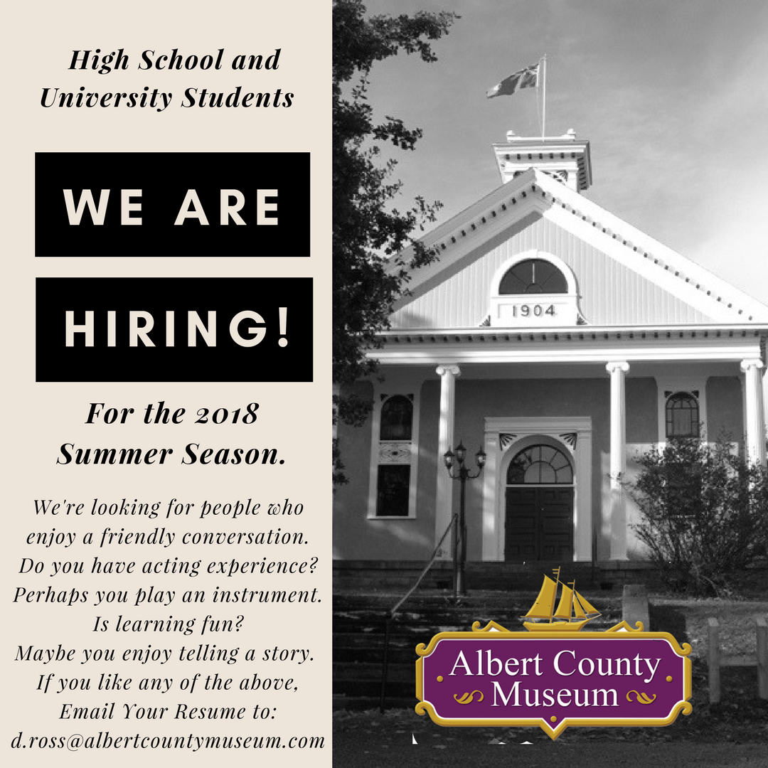 - WE ARE HIRING FOR THE 2018 SUMMER SEASON High School and University students.Looking for a summer job that's entertaining, fun and full of local history? Apply at the Albert County Museum and enjoy your summer with us.E-mail your resume to:d.ross@albertcountymuseum.com