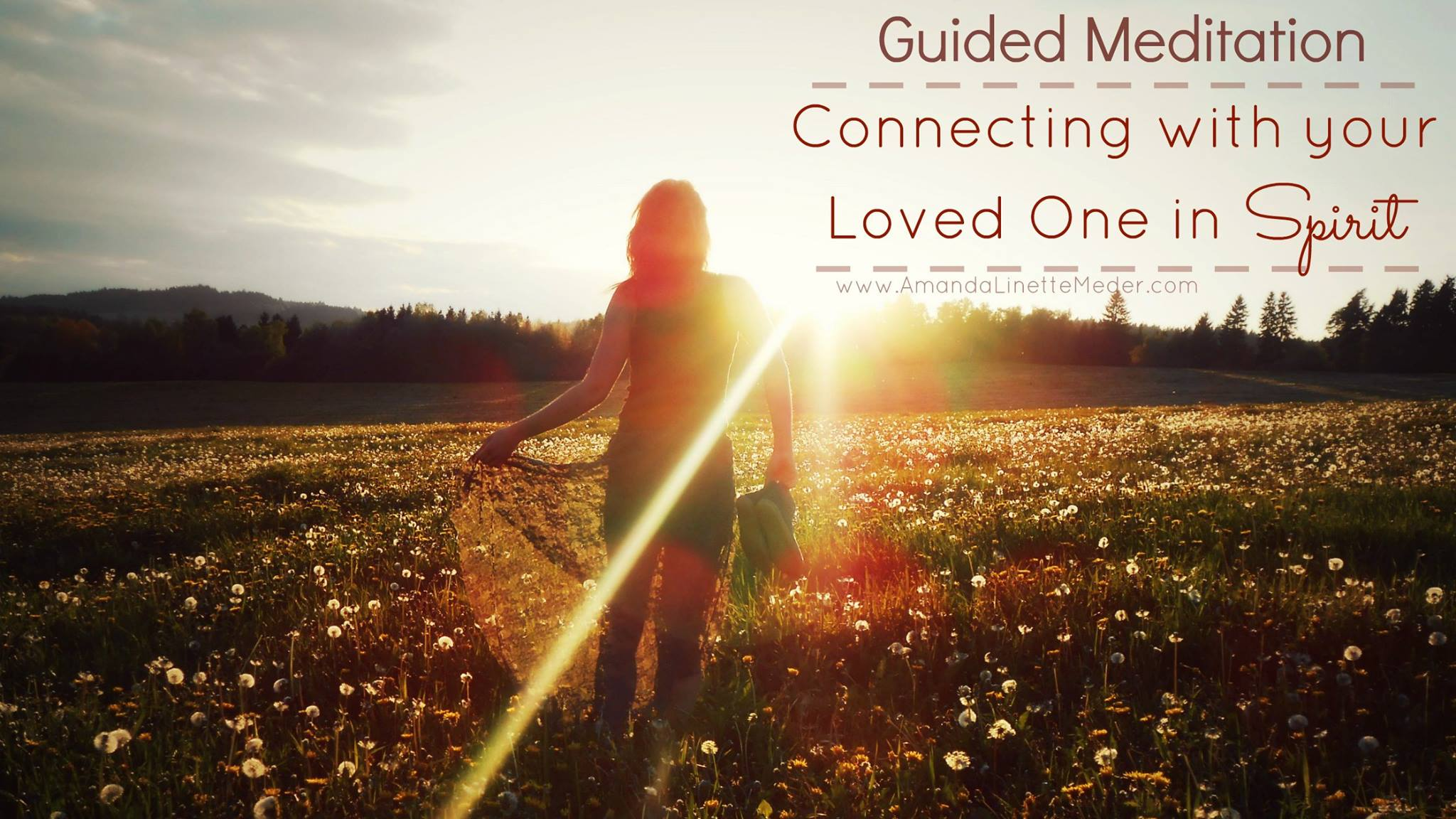 Communicate with a deceased Loved One using this  FREE guided mediation  with voice-over by Amanda Linette Meder and music by Thaddeus >>