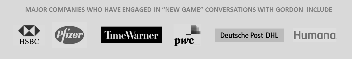 Major companies who have engaged in New Game conversations with Gordon include HSBC, Pfizer, Time Warner, PwC, Deutsche Post and Humana.