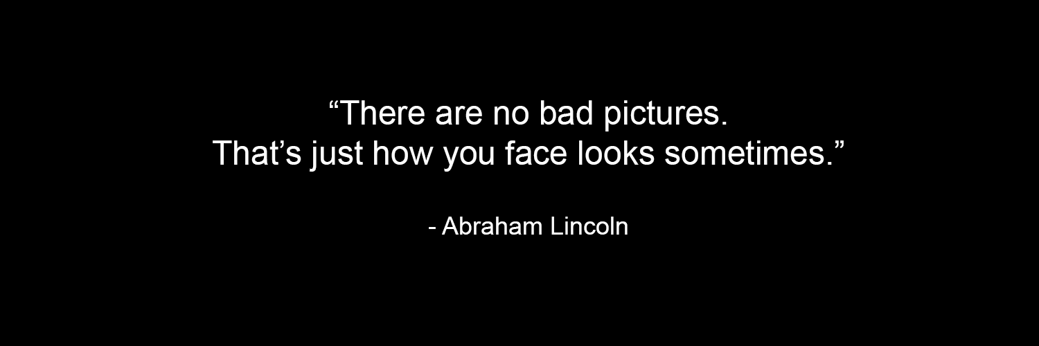 quote-there-are-no-bad-pictures-abraham-lincoln.png