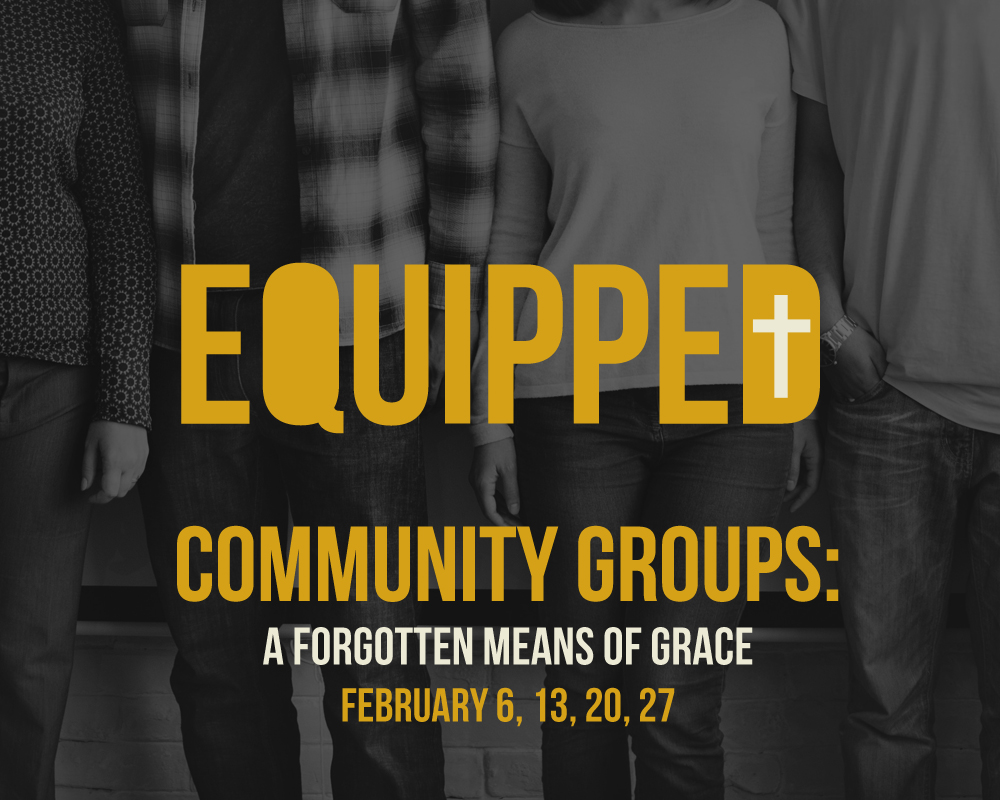 2019, COMMUNITY GROUPS: A FORGOTTEN MEANS OF GRACE