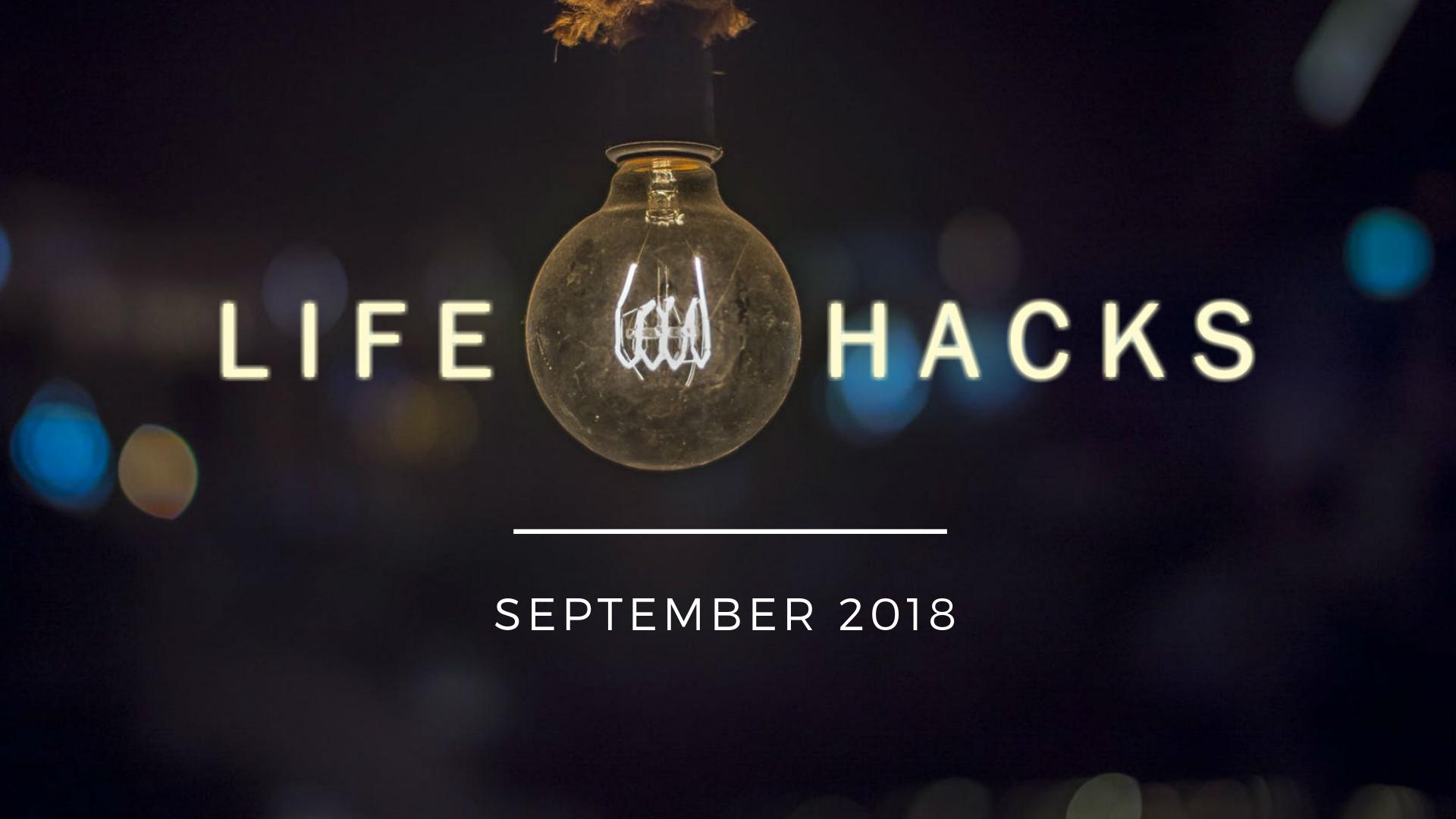 Life Hacks - September 2018